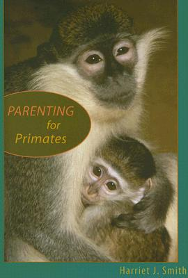 Parenting for Primates By Smith, Harriet J.