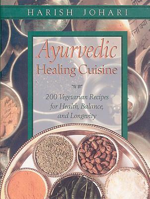 Ayurvedic Healing Cuisine By Johari, Harish